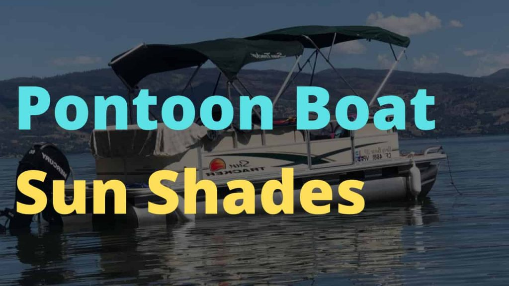 Best Pontoon Boat Sun Shades you can get to protect yourself from harmful sun rays on the boat