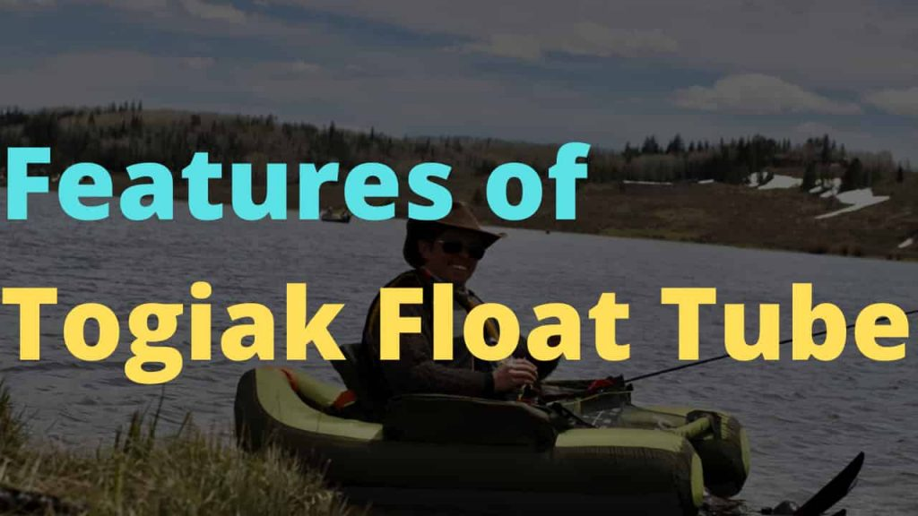 Features of Togiak Inflatable fishing tube review