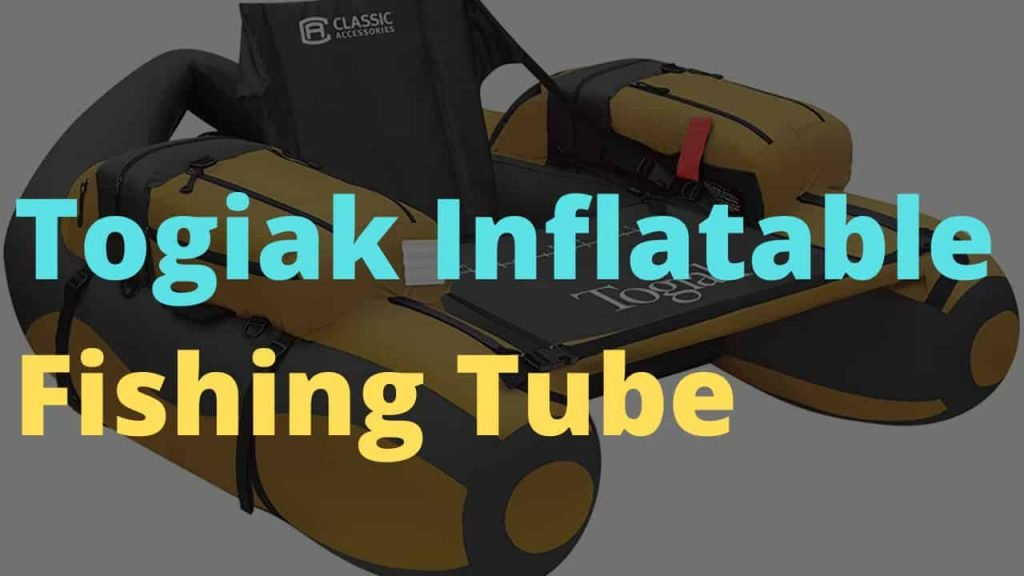 Togiak Inflatable Fishing Float Tube Review