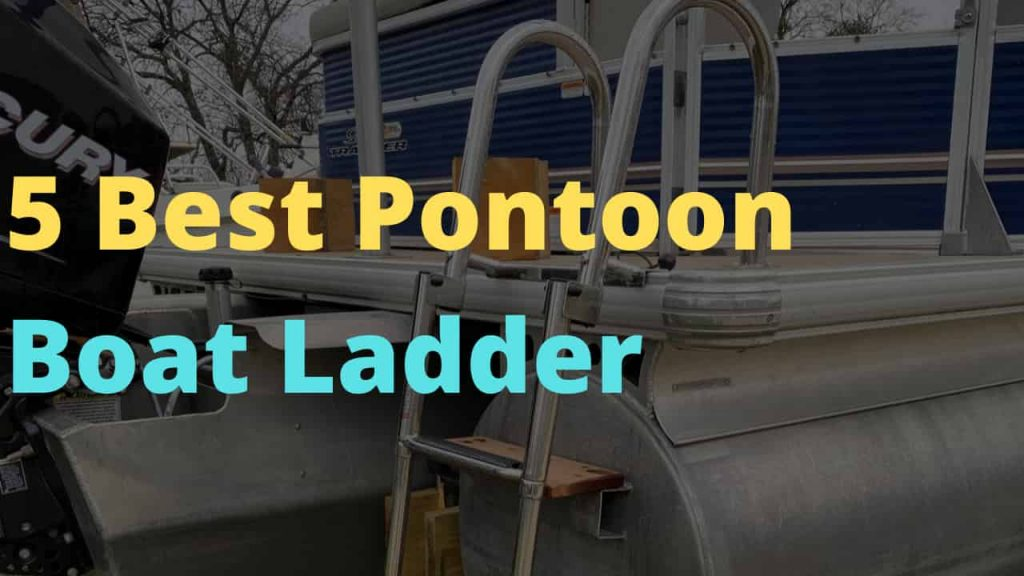5 Best Pontoon Ladders | Review & Buyer's Guide
