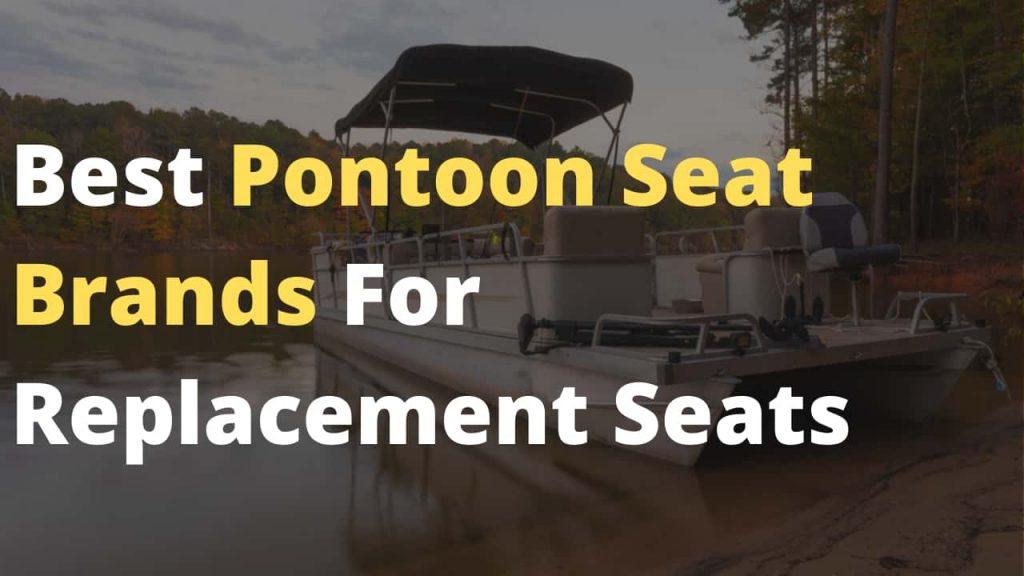 Best Pontoon Seat Brands For Replacement Seats - Detailed, reviewed and compared
