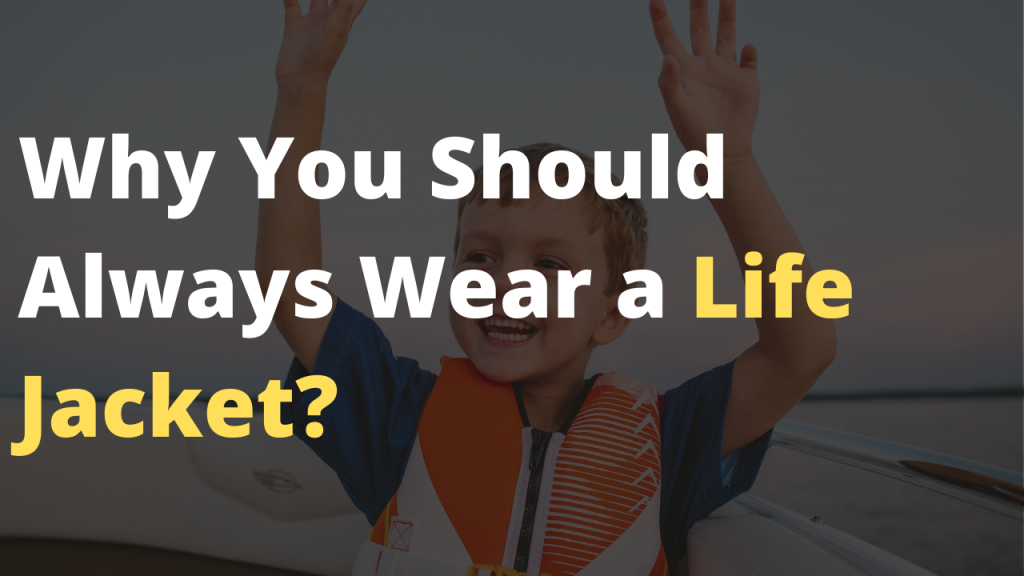 Why You Should Always Wear a Life Jacket?